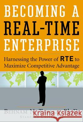 Becoming a Real-Time Enterprise: Harnessing the Power of Rte to Maximize Competitive Advantage Behnam N. Tabrizi 9780071474795