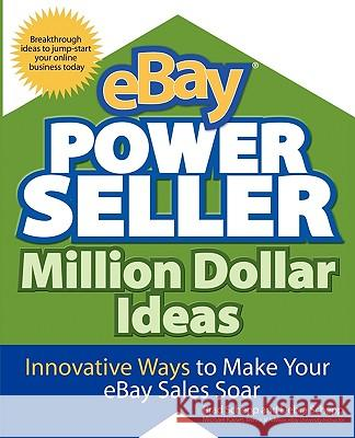 eBay Powerseller Million Dollar Ideas: Innovative Ways to Make Your eBay Sales Soar Brad Schepp Debra Schepp 9780071474801