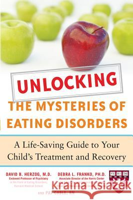 Unlocking the Mysteries of Eating Disorders: A Life-Saving Guide to Your Child's Treatment and Recovery David B. Herzog Debra L. Franko Pat Cable 9780071475372