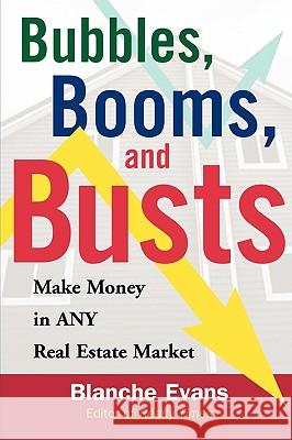 Bubbles, Booms, and Busts: Make Money in Any Real Estate Market Blanche Evans 9780071475488