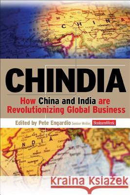 Chindia: How China and India Are Revolutionizing Global Business Peter Engardio 9780071476577
