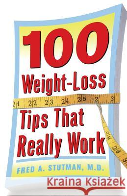 100 Weight-Loss Tips That Really Work Fred A. Stutman 9780071477246