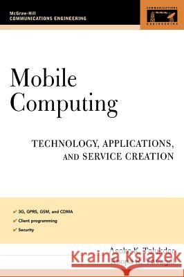 Mobile Computing: Technology, Applications, and Service Creation Asoke K. Talukder Roopa R. Yavagal 9780071477338