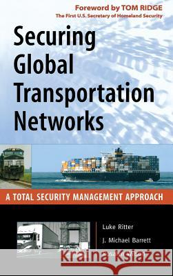 Securing Global Transportation Networks: A Total Security Management Approach Luke Ritter J. Michael Barrett Rosalyn Wilson 9780071477512