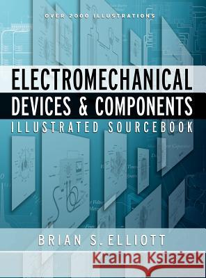 Electromechanical Devices & Components Illustrated Sourcebook Brian S. Elliott 9780071477529