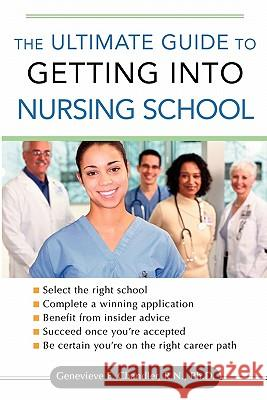 The Ultimate Guide to Getting into Nursing School Genevieve Chandler 9780071477802