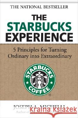 The Starbucks Experience: 5 Principles for Turning Ordinary Into Extraordinary Joseph Michelli 9780071477840