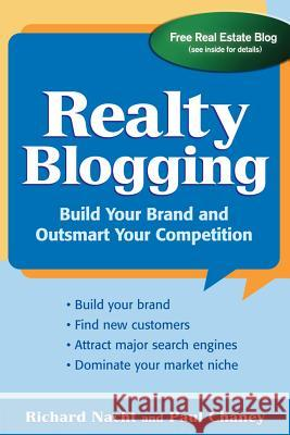 Realty Blogging: Build Your Brand and Out-Smart Your Competition Richard Nacht Paul Chaney 9780071478953