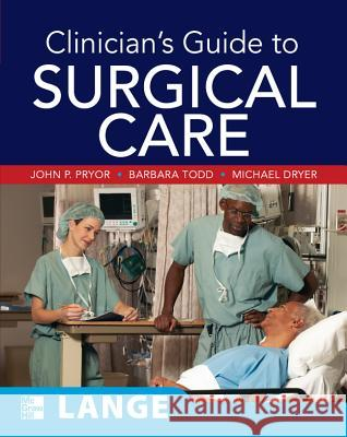 Clinician's Guide to Surgical Care John P. Pryor Mary L. Warner Barbara A. Todd 9780071478977