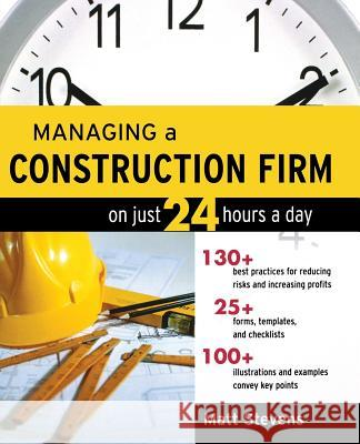 Managing a Construction Firm on Just 24 Hours a Day Matt Stevens 9780071479158