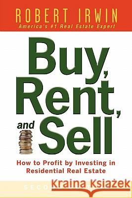 Buy, Rent, and Sell: How to Profit by Investing in Residential Real Estate Robert Irwin 9780071482370 0