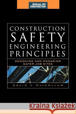Construction Safety Engineering Principles (McGraw-Hill Construction Series) David V. MacCollum 9780071482448