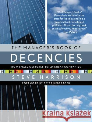 The Manager's Book of Decencies: How Small Gestures Build Great Companies Steve Harris Peter Ueberroth 9780071486330