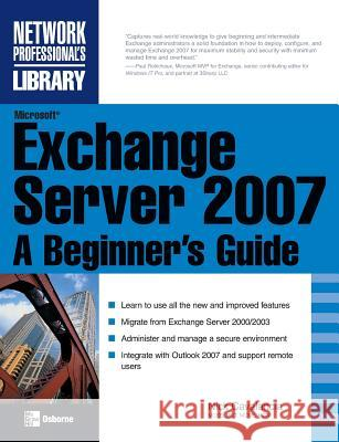 Microsoft Exchange Server 2007: A Beginner's Guide Nick Cavalancia 9780071486392