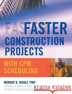 Faster Construction Projects with CPM Scheduling Murray B. Woolf 9780071486606