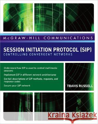 Session Initiation Protocol (SIP): Controlling Convergent Networks Travis Russell 9780071488525