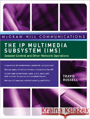 The IP Multimedia Subsystem (IMS): Session Control and Other Network Operations Travis Russell 9780071488532