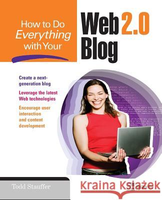 How to Do Everything with Your Web 2.0 Blog Todd Stauffer 9780071492188