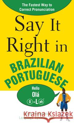 Say It Right in Brazilian Portuguese: The Fastest Way to Correct Pronunciation Epls 9780071492300