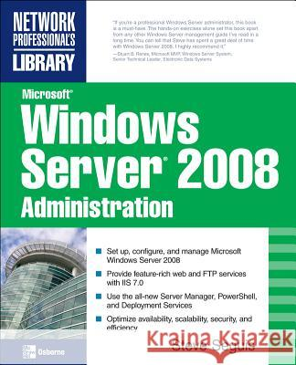 Microsoft Windows Server 2008 Administration Steve Seguis 9780071493260
