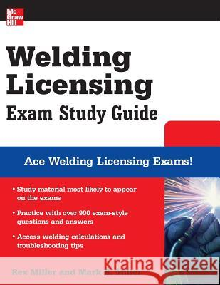 Welding Licensing Exam Study Guide Rex Miller Mark R. Miller 9780071493765 McGraw-Hill Professional Publishing