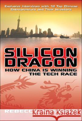 Silicon Dragon: How China Is Winning the Tech Race Rebecca Fannin 9780071494472