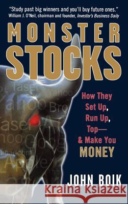Monster Stocks: How They Set Up, Run Up, Top and Make You Money John Boik 9780071494717