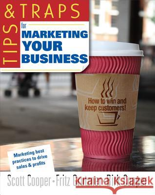 Tips and Traps for Marketing Your Business Scott W. Cooper Fritz P. Grutzner Birk P. Cooper 9780071494892
