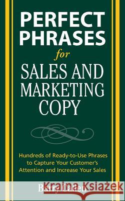 Perfect Phrases for Sales and Marketing Copy: Hundreds of Ready-To-Use Phrases to Capture Your Customer's Attention and Increase Your Sales Barry Callen 9780071495905