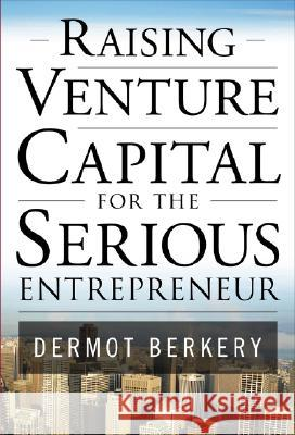 Raising Venture Capital for the Serious Entrepreneur Dermot Berkery 9780071496025