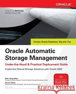Oracle Automatic Storage Management: Under-The-Hood & Practical Deployment Guide Murali Vallath Nitin Vengurlakar Bill Bridge 9780071496070