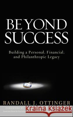 Beyond Success: Building a Personal, Financial, and Philanthropic Legacy Randy Ottinger 9780071496766