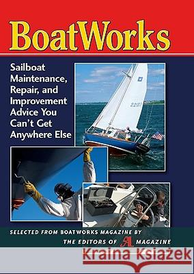 Boatworks: Sailboat Maintenance, Repair, and Improvement Advice You Can't Get Anywhere Else Sail Magazine 9780071497077