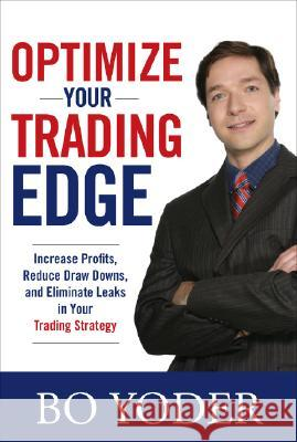 Optimize Your Trading Edge: Increase Profits, Reduce Draw-Downs, and Eliminate Leaks in Your Trading Strategy Bo Yoder 9780071498463