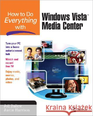 How to Do Everything with Windows Vista(tm) Media Center Joli Ballew 9780071498647