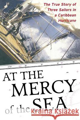At the Mercy of the Sea: The True Story of Three Sailors in a Caribbean Hurricane John Kretschmer 9780071498876