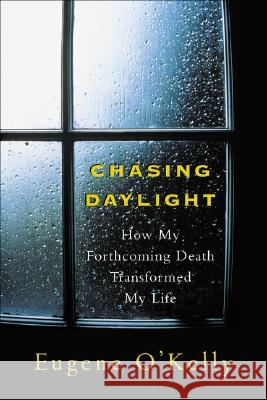Chasing Daylight: How My Forthcoming Death Transformed My Life Eugene O'Kelly 9780071499934