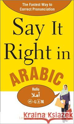 Say It Right in Arabic: The Fastest Way to Correct Pronunication Epls 9780071544580