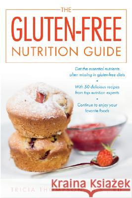 The Gluten-Free Nutrition Guide Tricia Thompson 9780071545419