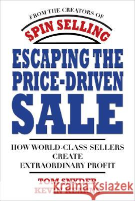 Escaping the Price-Driven Sale: How World Class Sellers Create Extraordinary Profit Tom Snyder Kevin Kearns 9780071545839