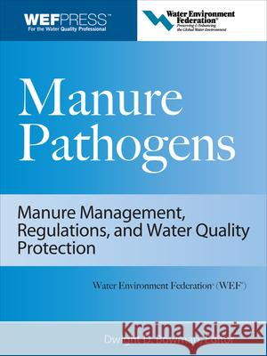 Manure Pathogens: Manure Management, Regulations, and Water Quality Protection: Manure Management, Regulation, and Water Quality Protection Dwight D. Bowman 9780071546898