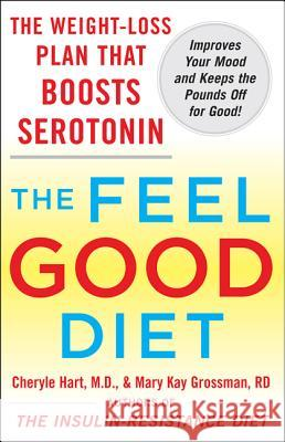 The Feel-Good Diet: The Weight-Loss Plan That Boosts Serotonin, Improves Your Mood, and Keeps the Pounds Off for Good Cheryle R. Hart Mary Kay Grossman 9780071548496