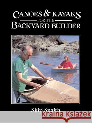 Canoes and Kayaks for the Backyard Builder Skip Snaith 9780071564953