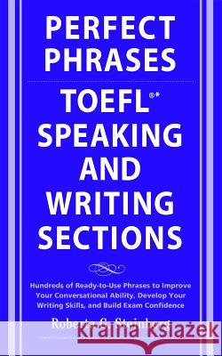 Perfect Phrases for the TOEFL Speaking and Writing Sections Roberta Steinberg 9780071592468