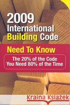 2009 International Building Code Need to Know: The 20% of the Code You Need 80% of the Time R Dodge Woodson 9780071592574