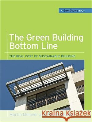 The Green Building Bottom Line: The Real Cost of Sustainable Building Martin Melaver Phyllis Mueller 9780071599214