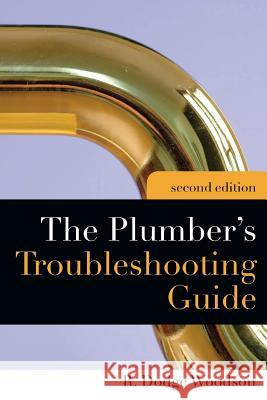 Plumber's Troubleshooting Guide, 2e R. Dodge Woodson 9780071600903