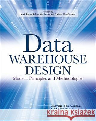 Data Warehouse Design: Modern Principles and Methodologies Matteo Golfarelli Stefano Rizzi Golfarelli Matteo 9780071610391
