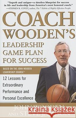 Coach Woodens Leadership Game Plan For Success 12 Lessons Extraordinary Performance And Personal Excellence
