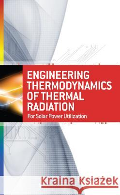 Engineering Thermodynamics of Thermal Radiation: for Solar Power Utilization Petela 9780071639620